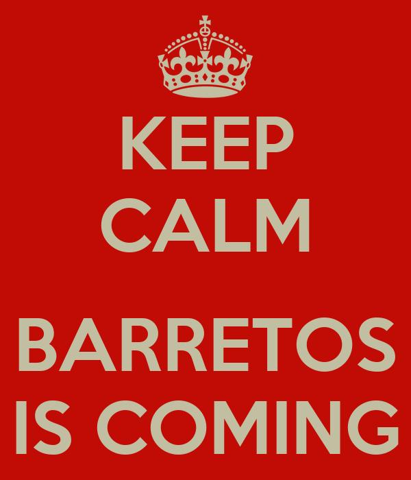 KEEP CALM  BARRETOS IS COMING