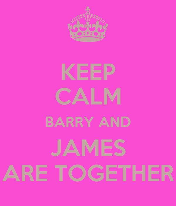KEEP CALM BARRY AND JAMES ARE TOGETHER