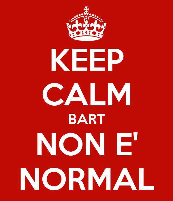 KEEP CALM BART NON E' NORMAL