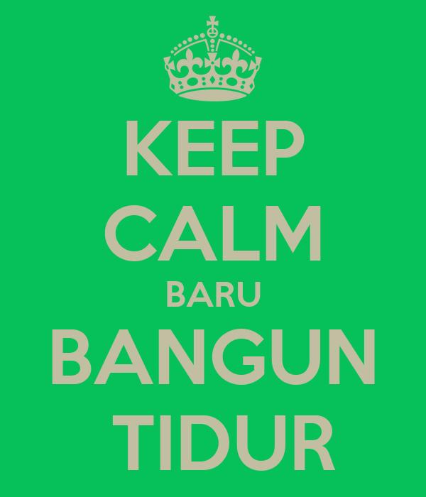 KEEP CALM BARU BANGUN  TIDUR