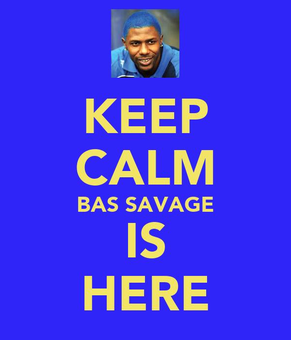 KEEP CALM BAS SAVAGE IS HERE