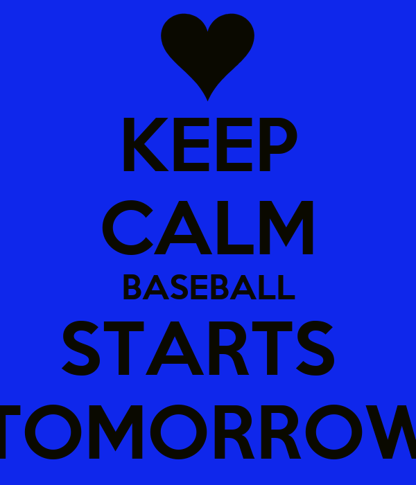 KEEP CALM BASEBALL STARTS  TOMORROW