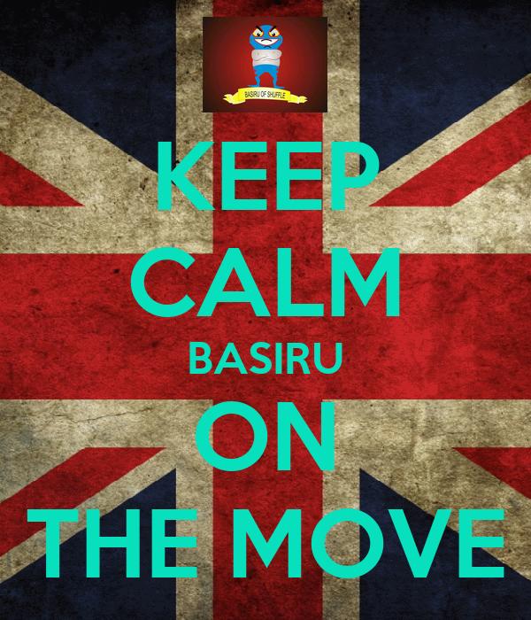 KEEP CALM BASIRU ON THE MOVE