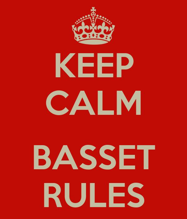KEEP CALM  BASSET RULES