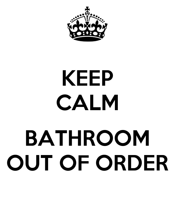 KEEP CALM  BATHROOM OUT OF ORDER