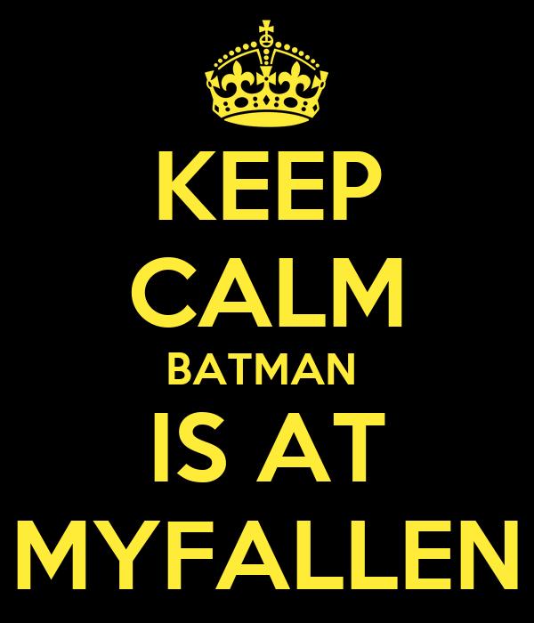 KEEP CALM BATMAN  IS AT MYFALLEN