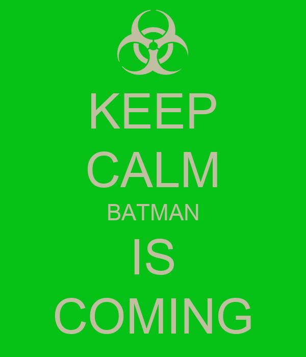 KEEP CALM BATMAN IS COMING