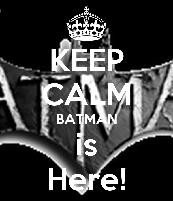 KEEP CALM BATMAN is Here!