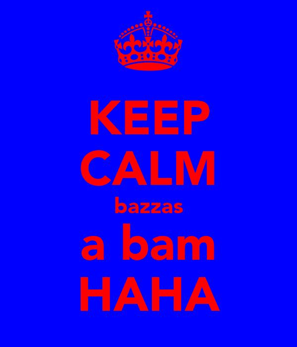 KEEP CALM bazzas a bam HAHA