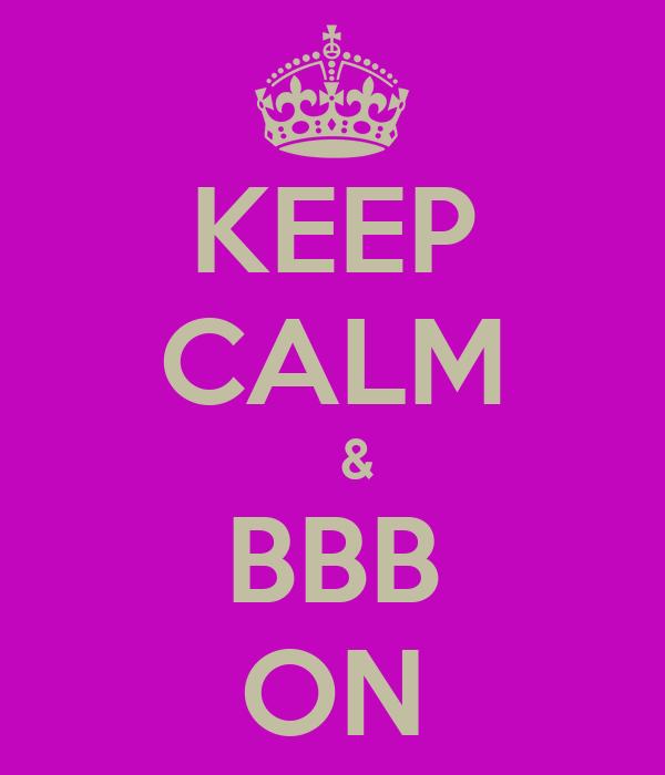 KEEP CALM    & BBB ON