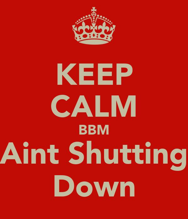 KEEP CALM BBM Aint Shutting Down