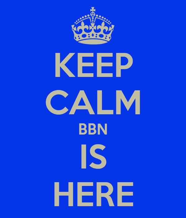 KEEP CALM BBN IS HERE