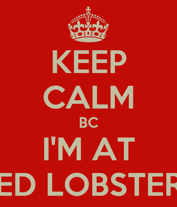 KEEP CALM BC I'M AT RED LOBSTERS