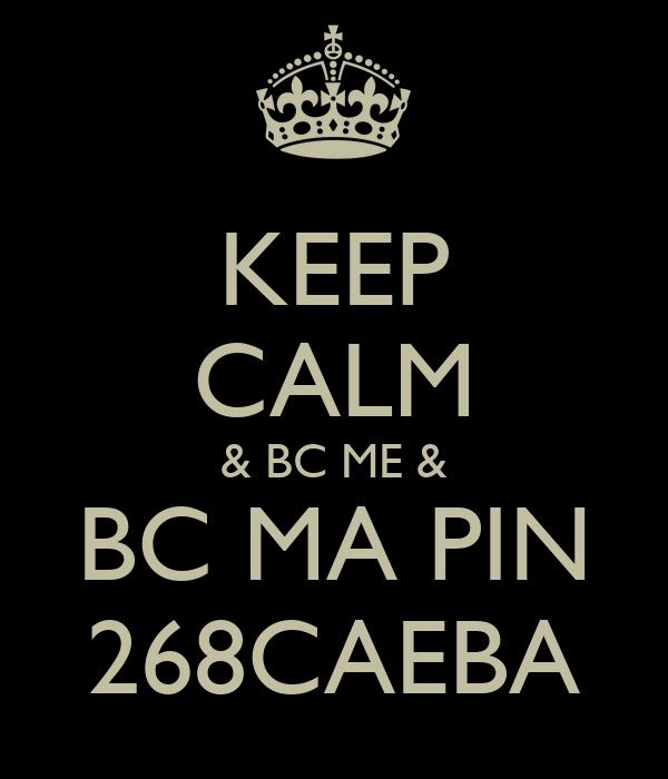 KEEP CALM & BC ME & BC MA PIN 268CAEBA