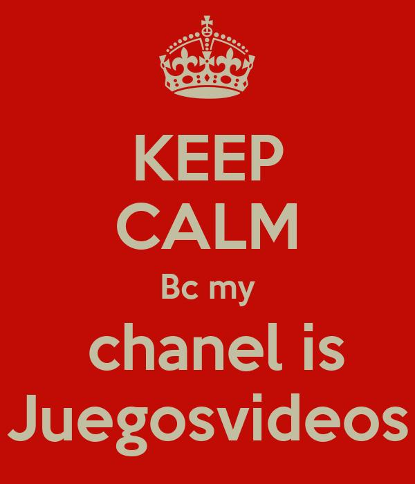 KEEP CALM Bc my  chanel is Juegosvideos