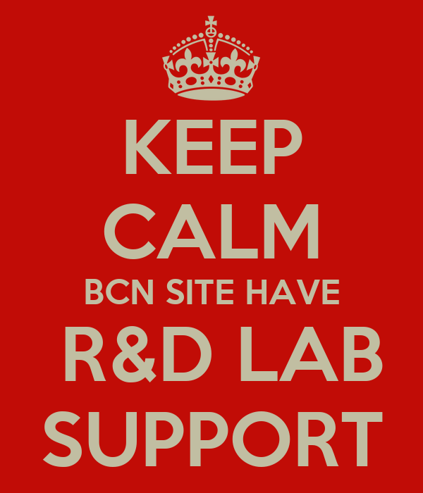 KEEP CALM BCN SITE HAVE  R&D LAB SUPPORT