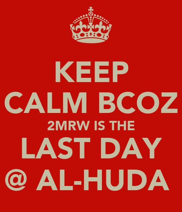 KEEP CALM BCOZ 2MRW IS THE LAST DAY @ AL-HUDA