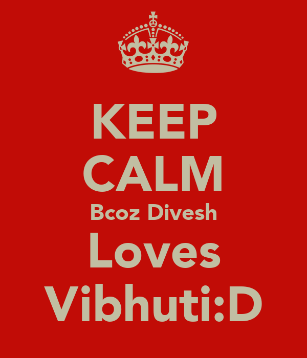 KEEP CALM Bcoz Divesh Loves Vibhuti:D