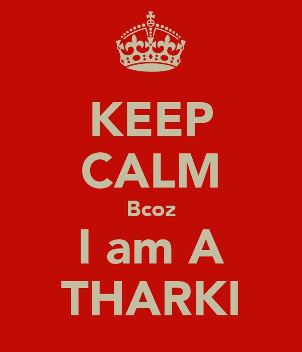 KEEP CALM Bcoz I am A THARKI