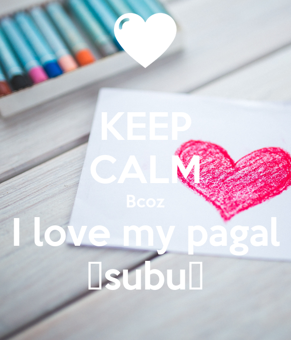 KEEP CALM Bcoz I love my pagal 💗subu💗