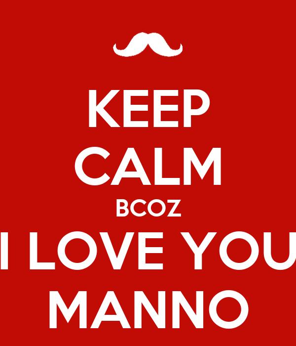 KEEP CALM BCOZ I LOVE YOU MANNO