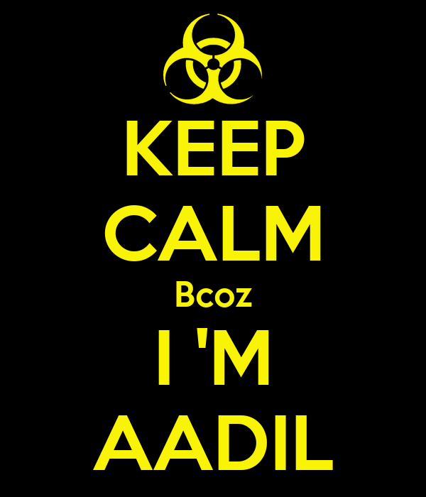 KEEP CALM Bcoz I 'M AADIL