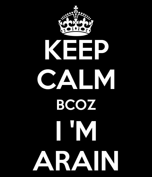 KEEP CALM BCOZ I 'M ARAIN