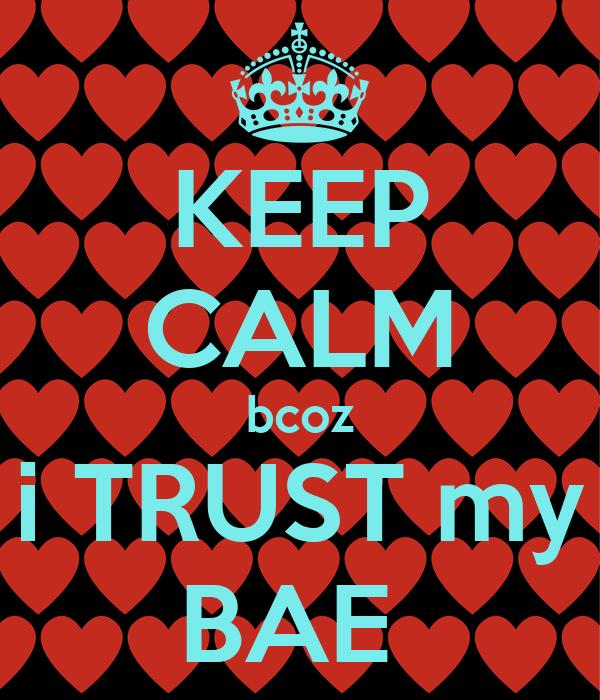 KEEP CALM bcoz i TRUST my BAE