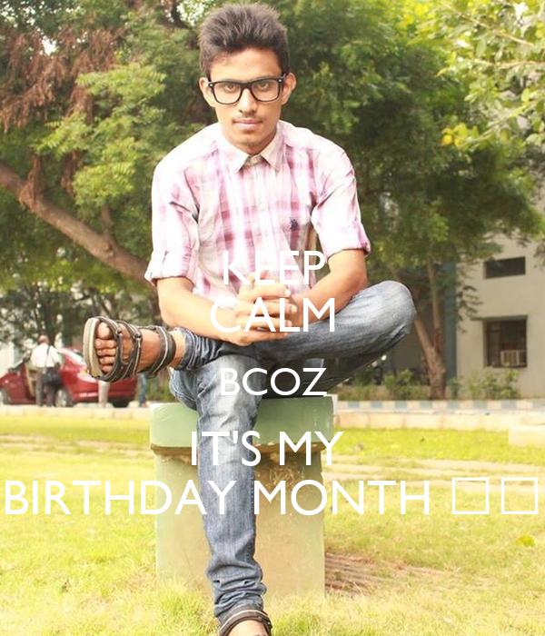 KEEP CALM BCOZ IT'S MY  BIRTHDAY MONTH ❤️