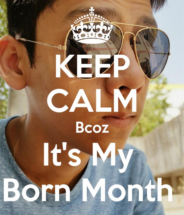 KEEP CALM Bcoz It's My  Born Month