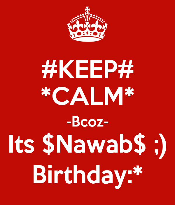 #KEEP# *CALM* -Bcoz- Its $Nawab$ ;) Birthday:*