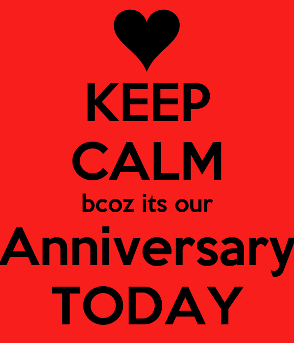 KEEP CALM bcoz its our Anniversary TODAY