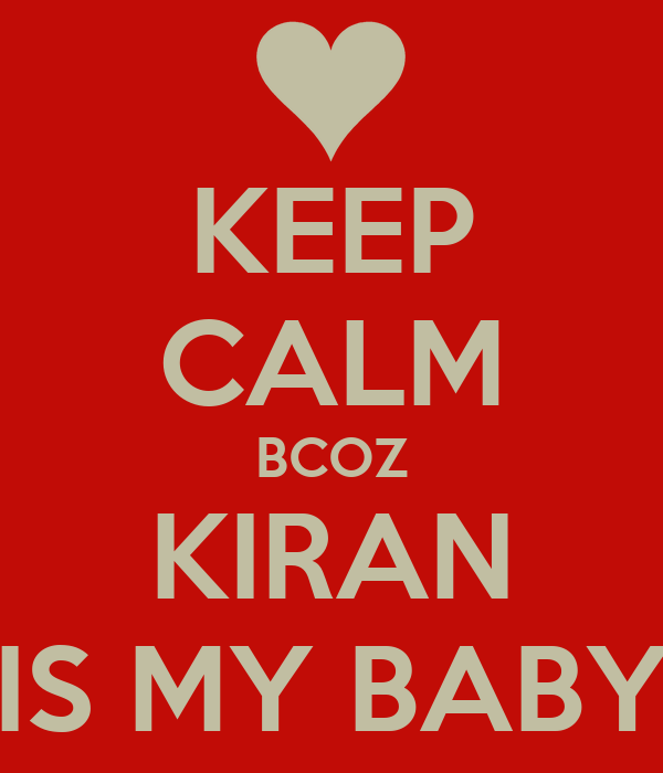 KEEP CALM BCOZ KIRAN IS MY BABY