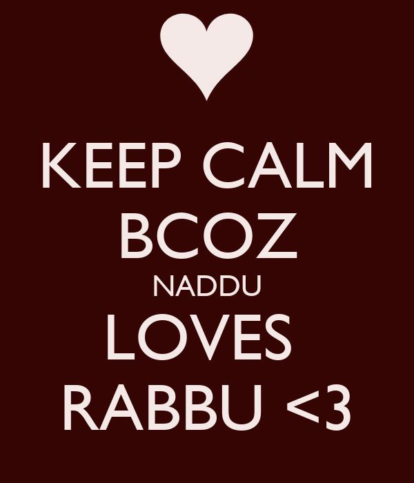 KEEP CALM BCOZ NADDU LOVES  RABBU <3