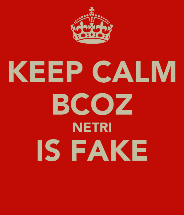 KEEP CALM BCOZ NETRI IS FAKE