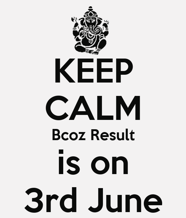 KEEP CALM Bcoz Result is on 3rd June