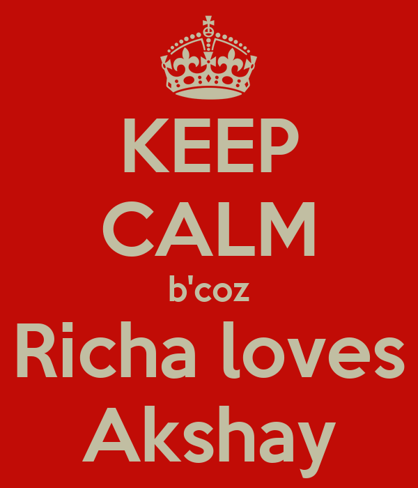 KEEP CALM b'coz Richa loves Akshay