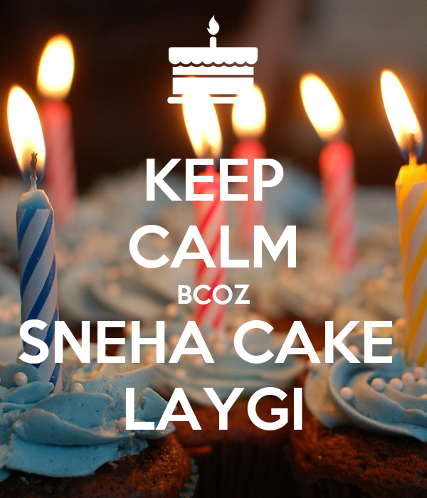 Cake Images With Name Sneha : KEEP CALM BCOZ SNEHA CAKE LAYGI Poster Deepu Keep Calm ...