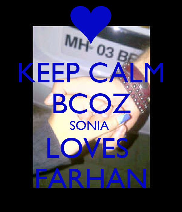 KEEP CALM BCOZ SONIA  LOVES  FARHAN