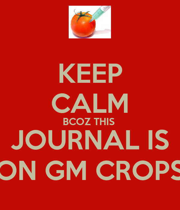 KEEP CALM BCOZ THIS   JOURNAL IS  ON GM CROPS