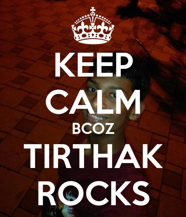 KEEP CALM BCOZ TIRTHAK ROCKS