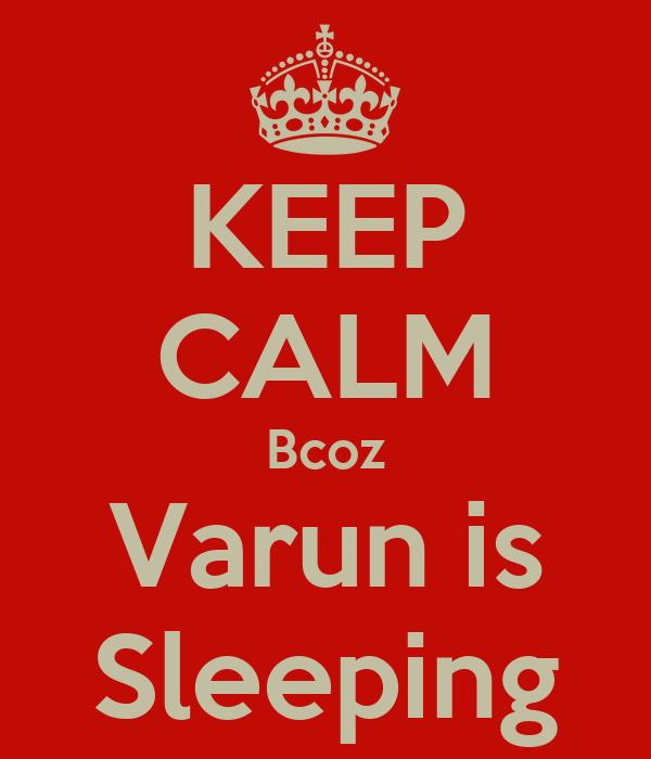 KEEP CALM Bcoz Varun is Sleeping