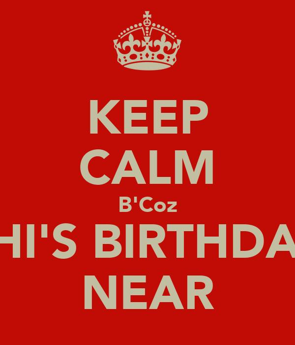 KEEP CALM B'Coz VIBHI'S BIRTHDAY IS NEAR