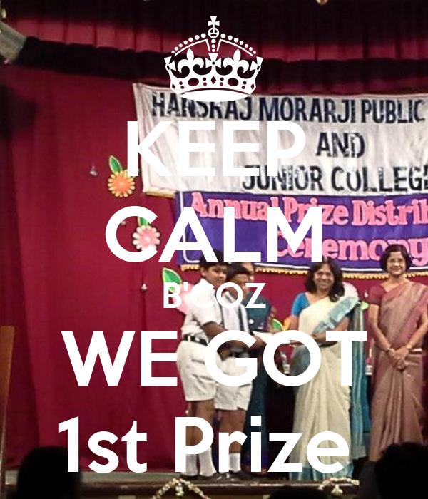 KEEP CALM B'COZ WE GOT 1st Prize
