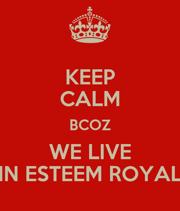 KEEP CALM BCOZ WE LIVE IN ESTEEM ROYAL