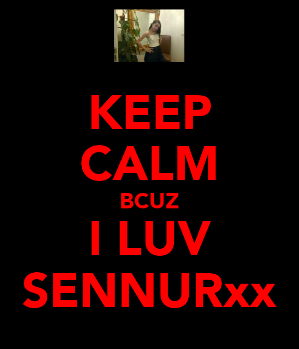 KEEP CALM BCUZ I LUV SENNURxx