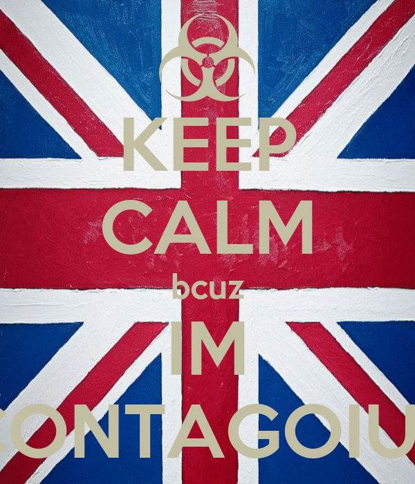 KEEP CALM bcuz IM CONTAGOIUS