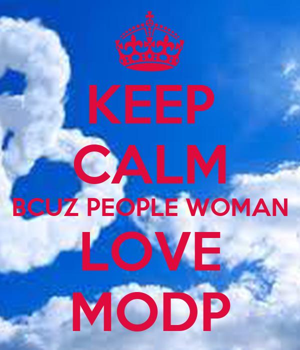 KEEP CALM BCUZ PEOPLE WOMAN LOVE MODP