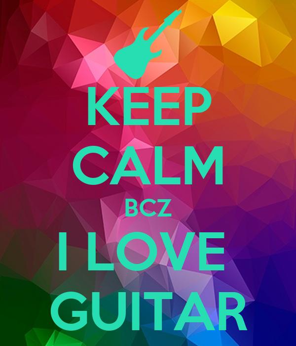 KEEP CALM BCZ I LOVE  GUITAR