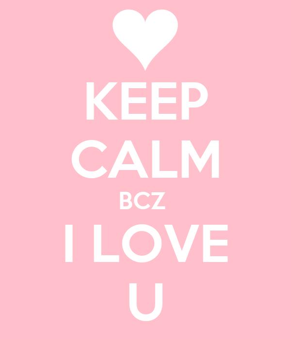KEEP CALM BCZ  I LOVE U